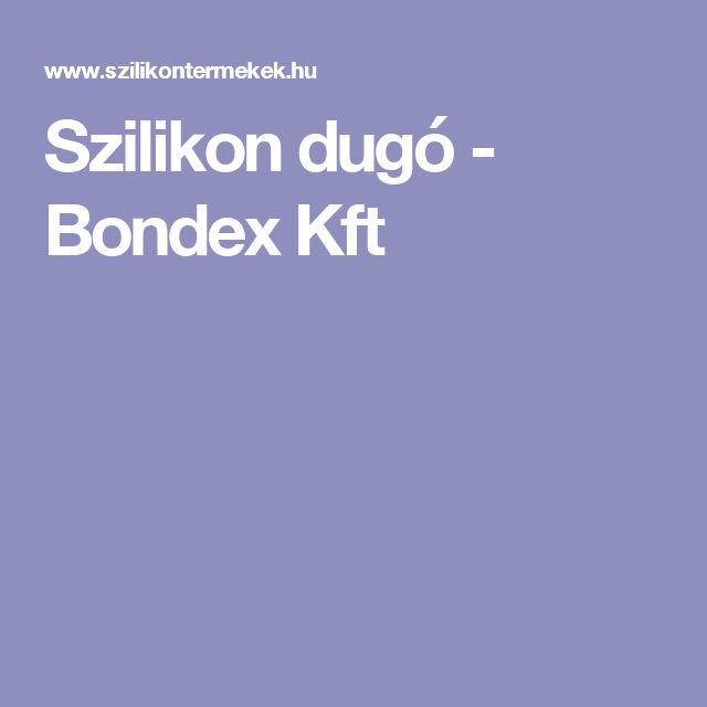 Szilikon dugó -  Bondex Kft