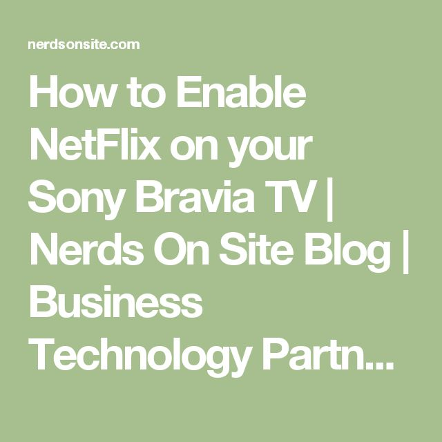 How to Enable NetFlix on your Sony Bravia TV | Nerds On Site Blog | Business Technology Partners | IT Support