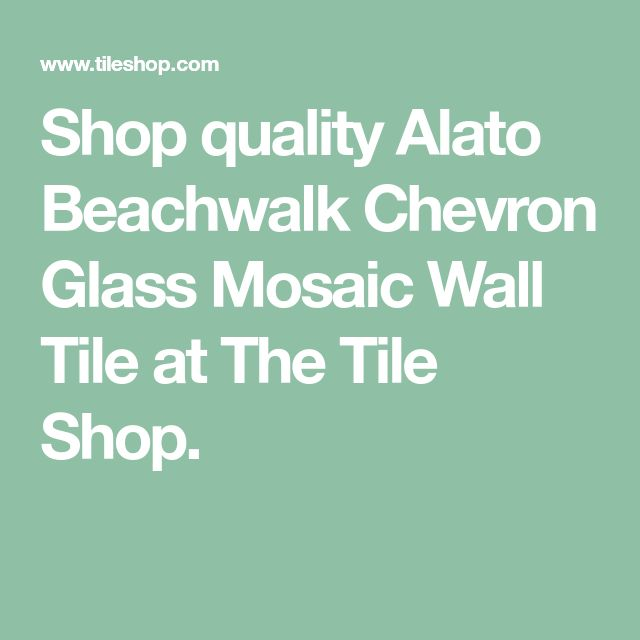 Shop Quality Alato Beachwalk Chevron Glass Mosaic Wall