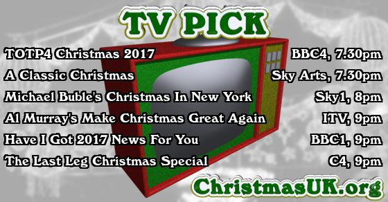 TV PICK: TOTP4 Christmas 2017; A Classic Christmas; Michael Buble's Christmas In New York; Al Murray's Make Christmas Great Again; Have I Got 2017 News For You; The Last Leg Christmas Special