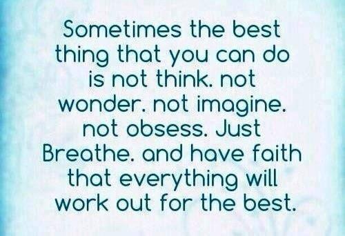 """""""Às vezes, a melhor coisa que se tem a fazer não é pensa, não é perguntar, não é imaginar, não é perseguir. APENAS RESPIRE, e tenha fé que tudo vai acabar dando certo."""""""