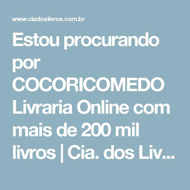 Estou procurando por COCORICOMEDO  Livraria Online com mais de 200 mil livros   Cia. dos Livros