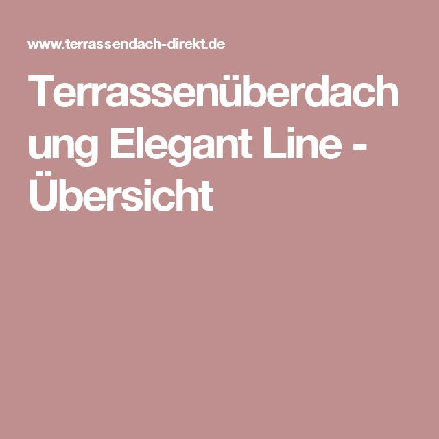 Terrassenüberdachung Elegant Line - Übersicht
