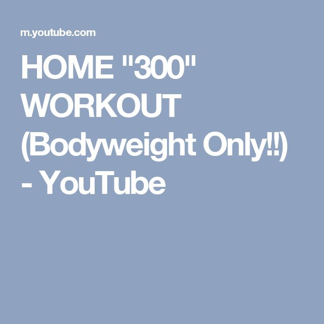 "HOME ""300"" WORKOUT (Bodyweight Only!!) - YouTube"