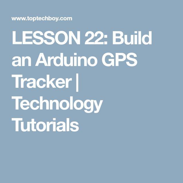 LESSON 22: Build an Arduino GPS Tracker | Technology Tutorials