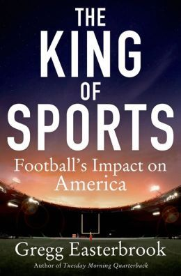 The king of sports: football's impact on America By: Gregg Easterbrook
