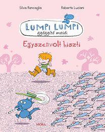 Silvia Roncaglia, Roberto Luciani: Lumpi Lumpi gyógyító meséi - Egyszervolt hiszti Annyira nem tetszett, hogy nem is tudtuk végigolvasni. Egy igazán jó meséhez nem kell odaírni, hogy gyógyító, mert az teszi a dolgát észrevétlen.