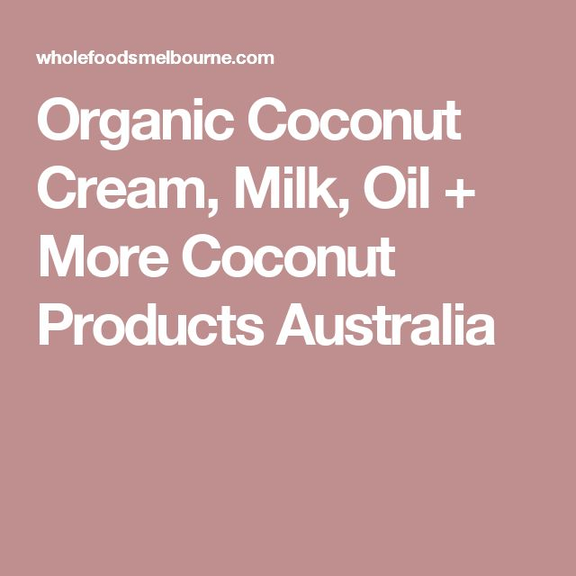 Organic Coconut Cream, Milk, Oil + More Coconut Products Australia