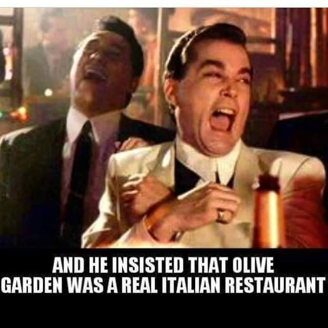 And He Insisted That Olive Garden Was A Real Italian