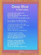 Deep Blue  - A Printable Family Reunion Poem -          From where I came I certainly know.  A truth within it tells me so.   Blue was the water from which I came to be.  I was of it. It was of me.  The land the sky and the deep deep blue sea.    The sun set sank in vermilion and gold.  It's rays dimming under orange violet folds.   The wind blew cold each summer night.  The wide plains wheat were like clouds of light.  Roasted nuts and seasoned fish.  Sweet melon cuts on an oiled dish...