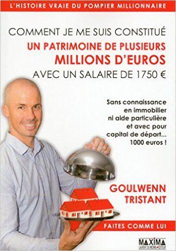 Amazon.fr - Comment je me suis constitué un patrimoine de plusieurs millions d'euros avec un salaire de 1750¿ - Goulwenn Tristant - Livres