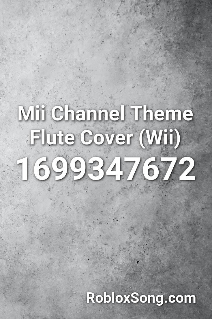 Roblox Flute Song Mii Channel Theme Flute Cover Wii Roblox Id Roblox Music Codes In 2020 Call Me Maybe Roblox Eminem