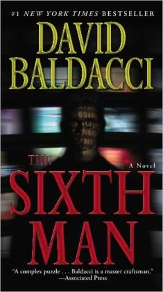 The Sixth Man (Sean King and Michelle Maxwell Series #5) -- I hope this is not the last book in the series...but it was so well done I actually cried!  the mark of a good author...catches you by surprise...well done David Baldacci!