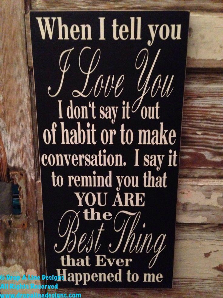 Wenn ich dir sage, dass ich dich liebe, dann weil du das Beste bist, was mir je passiert ist. 12 x 24 Holzschild   – Quotes