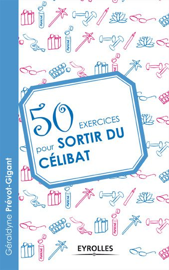 Géraldyne Prévot Gigant | 50 exercices pour sortir du célibat