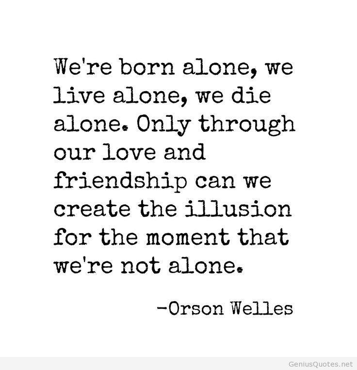 Orson Welles quote born alone