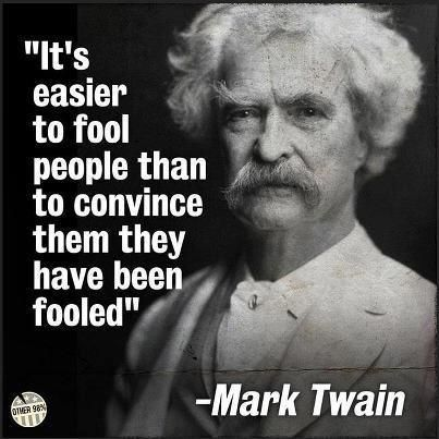 """Mark Twain Quote => """"It's easier to fool people than to convince them they have been fooled."""""""
