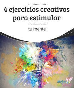 4 ejercicios creativos para estimular tu mente Los ejercicios creativos son una válvula de escape para cuando la creatividad nos ha abandonado y necesitamos buscar la inspiración perdida.
