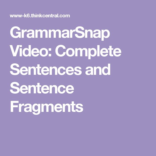 GrammarSnap Video: Complete Sentences and Sentence Fragments