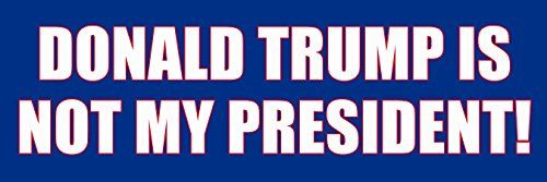 Donald Trump Is NOT MY PRESIDENT Bumper Sticker (democrat...