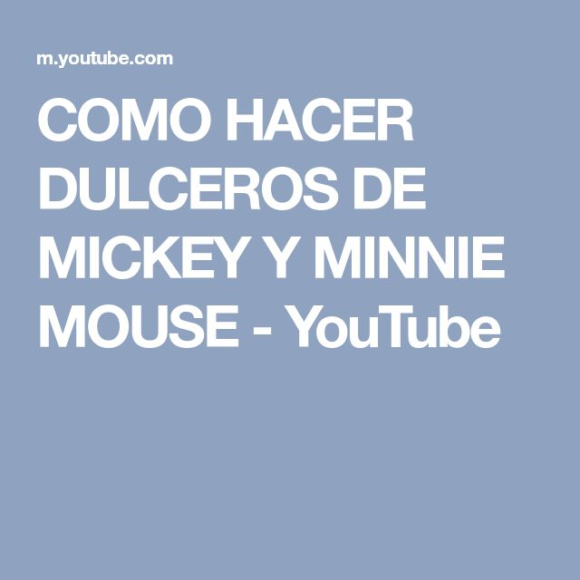 COMO HACER DULCEROS DE MICKEY Y MINNIE MOUSE - YouTube