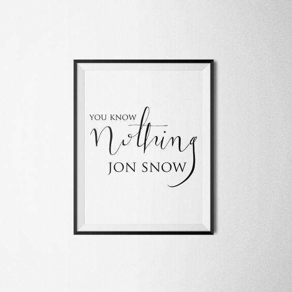 Game of thrones quote - You know nothing Jon Snow - INSTANT DOWNLOAD - Game of thrones poster