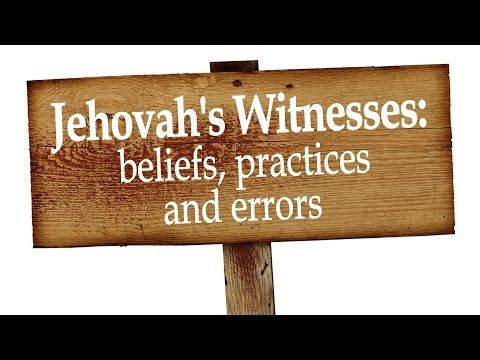 Jehovah's Witnesses: beliefs practices and ERRORS - YouTube