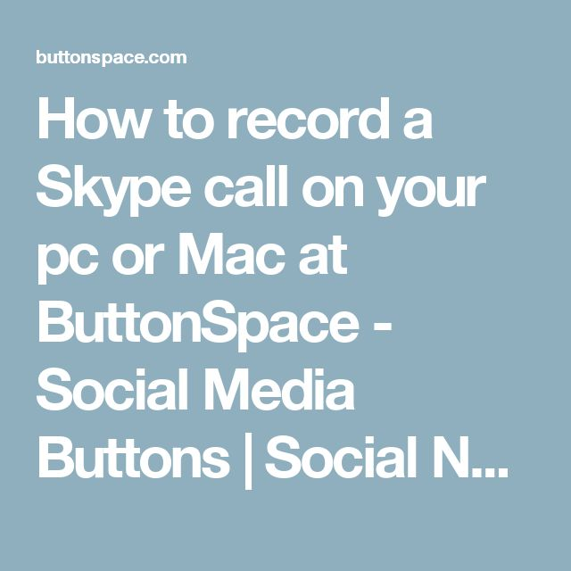 How to record a Skype call on your pc or Mac at ButtonSpace - Social Media Buttons | Social Network Buttons | Share Buttons