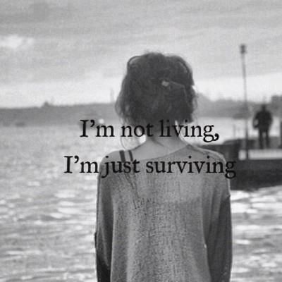 I'm not living, I'm just surviving= Which teaches us that something must change. Doing something over and over, expecting something different is insanity (according to Einstein)