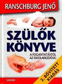 Dr. Ranschburg Jenő: Szülők könyve - A fogantatástól az iskolakezdésig - A fogantatástól az iskolakezdésig