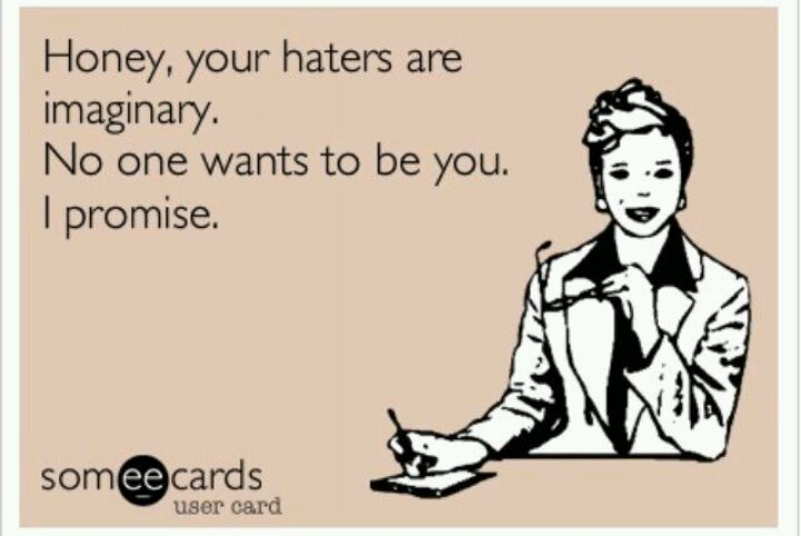 My fave Ecard of all time!! It's so true!!