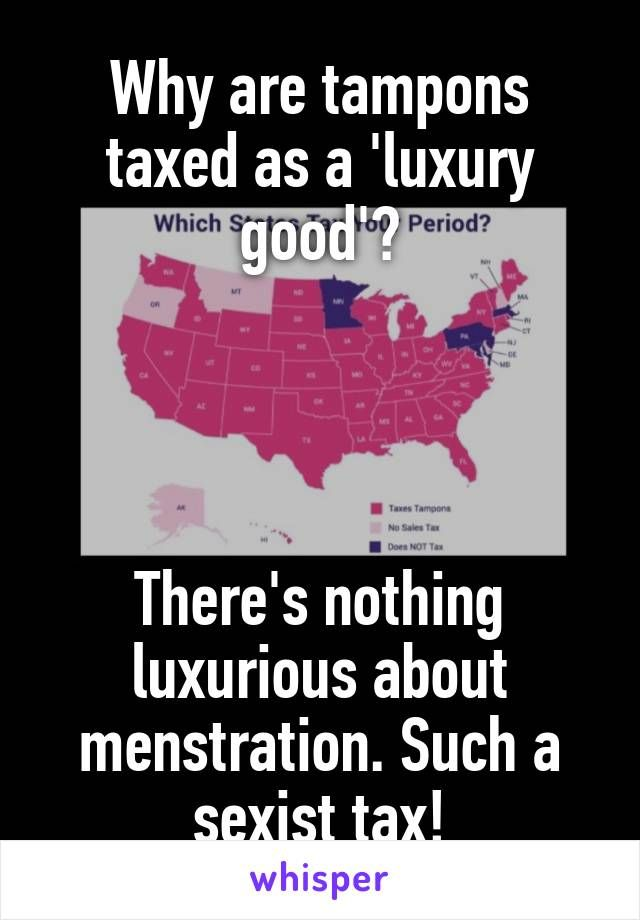Why Are Tampons Taxed As A 'luxury Good'? There's Nothing