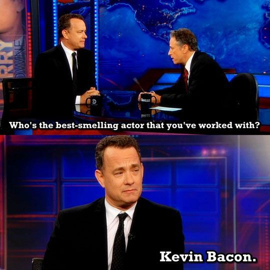 Who's the best smelling actor that you've worked withThis Man, Funny Things, Laugh, Funny Pictures, Kevinbacon, Funny Stuff, Kevin Bacon, Tom Hanks, Smells Actor