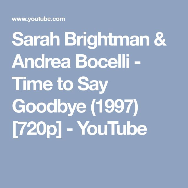 Sarah Brightman & Andrea Bocelli - Time to Say Goodbye (1997) [720p] - YouTube