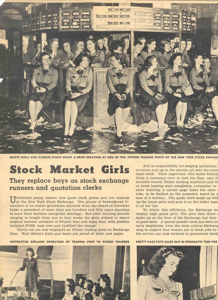 Women went to work on the trading floor of the New York Stock Exchange for the first time during World War II.  The NYSE employed dozens of women as carrier pages and quote clerks on the trading floor, but at war's end they rotated back to off-floor jobs.  In 1967 Muriel Siebert became the first woman member of the NYSE, helping to open new career opportunities for women in Wall Street.