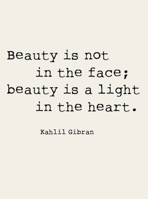 Beauty is not in the face; beauty is a light in the heart : Kahlil Gibran -Motivational Quotes