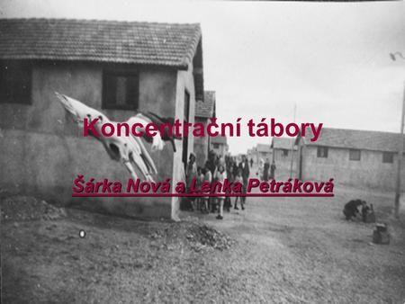 Koncentrační tábory Šárka Nová a Lenka Petráková.