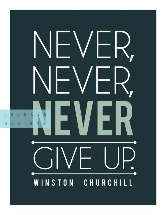 Never, never, never give up.   Winston Churchill. by laurkon on etsy, $7.00 #classroom #quotes #inspiration