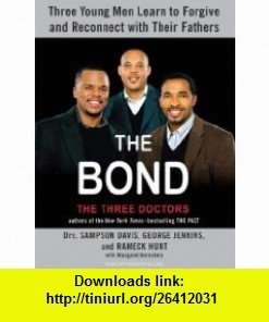The Bond Three Young Men Learn to Forgive and Reconnect with Their Fathers (9781400105687) Sampson Davis, George Jenkins, Rameck Hunt, Margaret Bernstein, Richard Allen voc , ISBN-10: 1400105684  , ISBN-13: 978-1400105687 ,  , tutorials , pdf , ebook , torrent , downloads , rapidshare , filesonic , hotfile , megaupload , fileserve