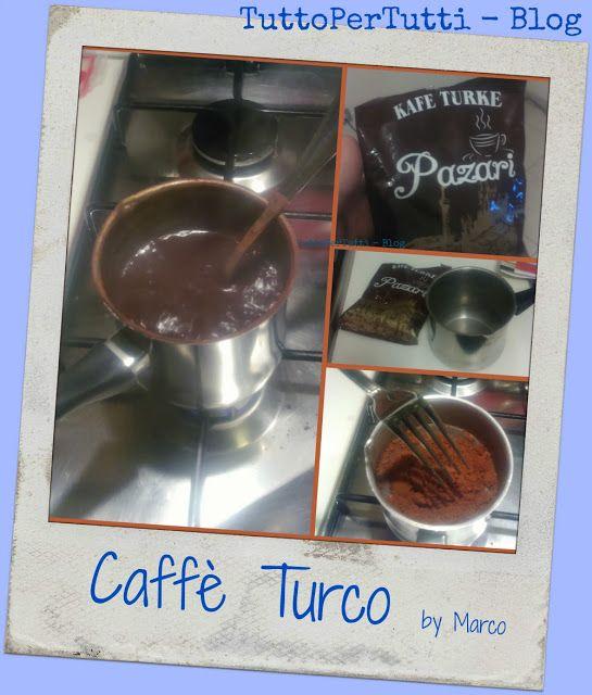 """TuttoPerTutti: CAFFÈ TURCO/ALBANESE/SERBO O COMEDIRSIVOGLIA, COMUNQUE CAFFÈ CON """"FONDO"""" E dopo pranzo..... il caffè!  Oggi Marco ci offre il caffè turco!  http://tucc-per-tucc.blogspot.it/2015/11/caffe-turcoalbaneseserbo-o.html"""