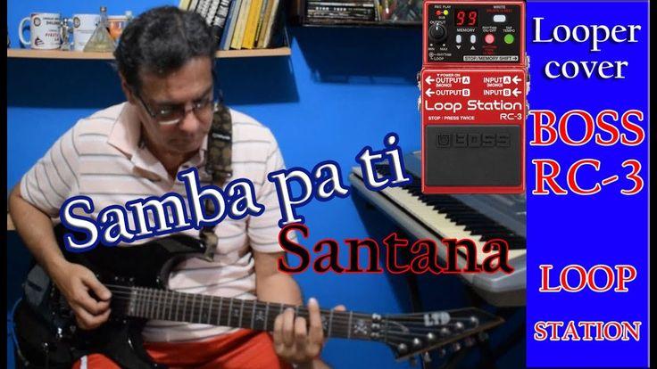 Santana - Samba pa ti LOOPER cover - Boss RC-3 Loop Station 2017