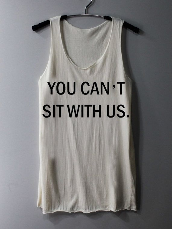 You Can't Sit With Us Shirt Mean Girls Quote Shirt Tank Top Tunic TShirt T Shirt Singlet - Size S M L on Etsy, $15.00