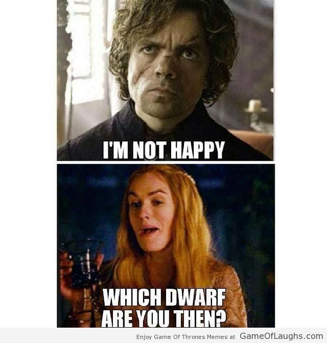 Tyrion hates the dwarf jokes - Game Of Thrones Memes