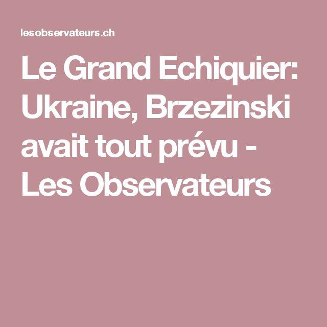 Le Grand Echiquier: Ukraine, Brzezinski avait tout prévu - Les Observateurs