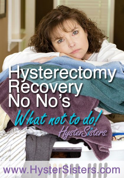 Hysterectomy Recovery No No's (What Not to Do) | Hysterectomy Recovery HysterSisters Article