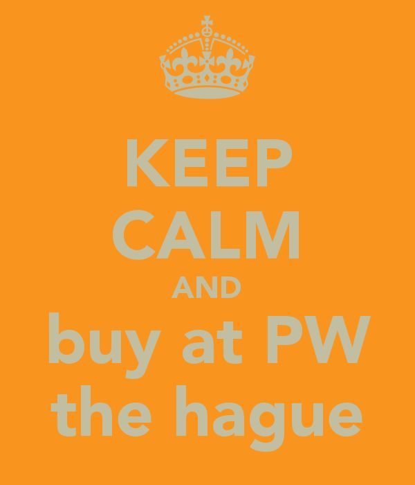 KEEP CALM AND buy at PW the hague