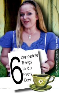 6 Impossible Things to Do Every Day by Cherie Roe Dirksen