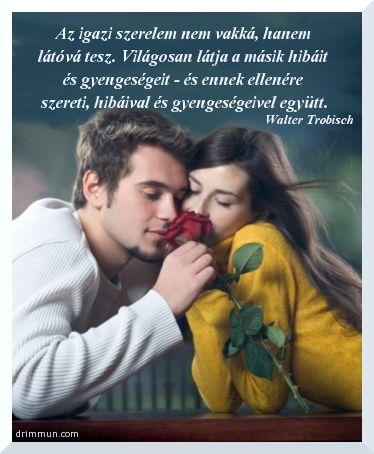 Az igaz szerelem nem vakká, hanem látóvá tesz...