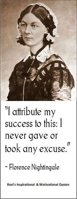 "Florence Nightingale: ""I attribute my success to this - I never gave or took any excuse"" 