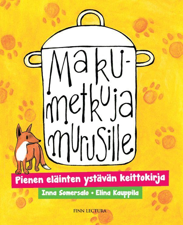 Makumetkuja murusille: pienen eläinten ystävän keittokirja sisältää maukkaiden reseptien lisäksi tärkeää kasvisruokatietoutta koko perheelle.  fi-fi.facebook.com/makumetkuja